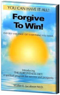 Forgive to Win - Walter Jacobson M.D.